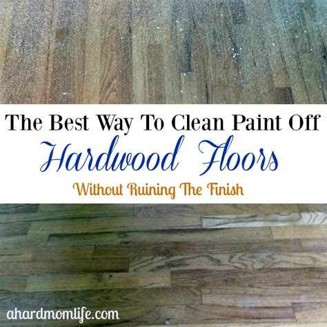the best way to clean paint off hardwood floors without ruining the finish a hard mom life