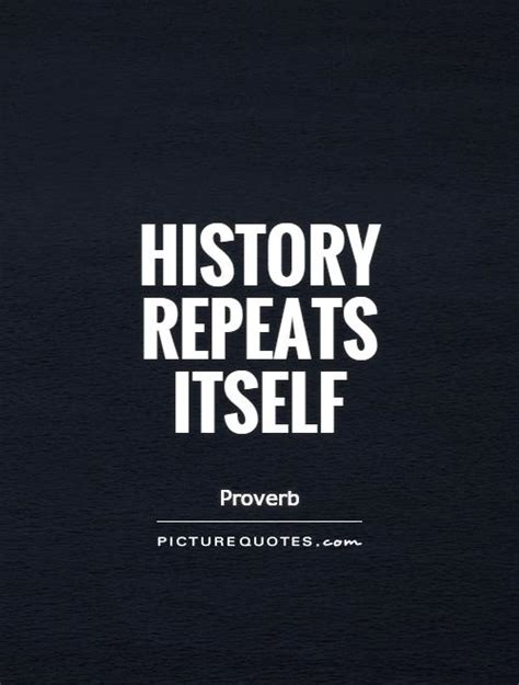 History Repeats Itself history repeats itself quotes quotesgram