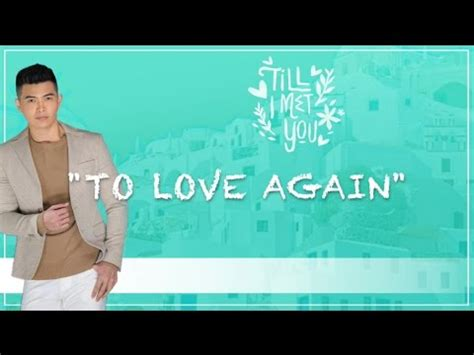 till love comes again youtube to love again by daryl ong till i met you ost lyrics