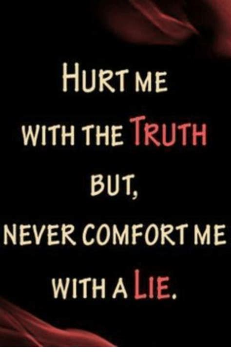 Comfort Me Quotes by Hurt Me With The But Never Comfort Me With A Lie
