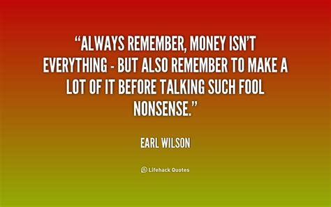 Essay About Money Isnt Everything In by Money Isnt Everything Quotes Quotesgram