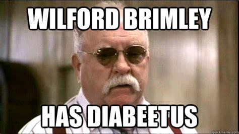 Wilford Brimley Diabeetus Meme - wilford brimley has diabeetus misc quickmeme