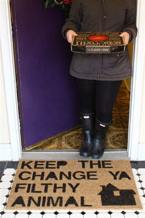 Keep The Change Ya Filthy Animal Doormat by Diy Welcome Mats That Are For The Quot Sole Quot Page 2 Of