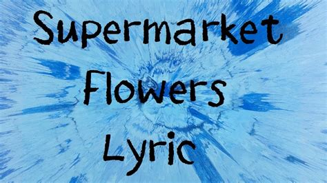 ed sheeran supermarket flowers lyrics supermarket flowers ed sheeran lyric youtube
