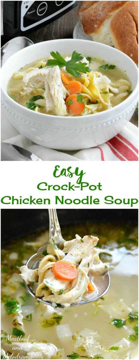 easy crock pot chicken noodle soup meatloaf and melodrama