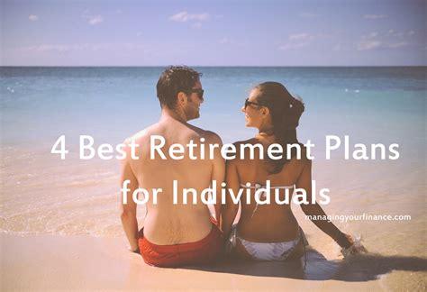 best retirement plans 4 best retirement plans for individuals