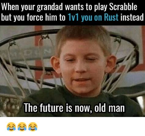 Future Meme - when your grandad wants to play scrabble but you force him