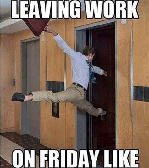 Leaving Work On Friday Meme - one for you nine to fivers