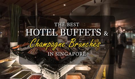 best hotel buffet in singapore 17 best hotel buffets chagne brunches in singapore