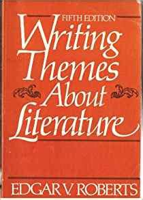 writing themes about literature by edgar roberts pdf amazon com writing themes about literature 9780139716553