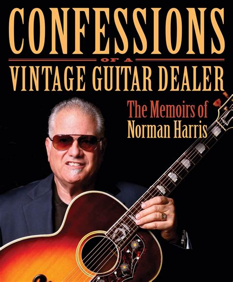 confessions of a volume 1 books confessions of a vintage guitar dealer with norman harris