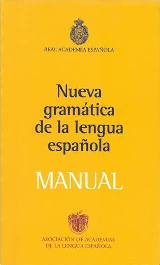 nueva gramatica de la 8467032812 la nueva gram 225 tica de la lengua espa 241 ola ya es panhisp 225 nica el imparcial