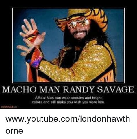 Savage Meme - macho man randy savage areal man can wear sequins and