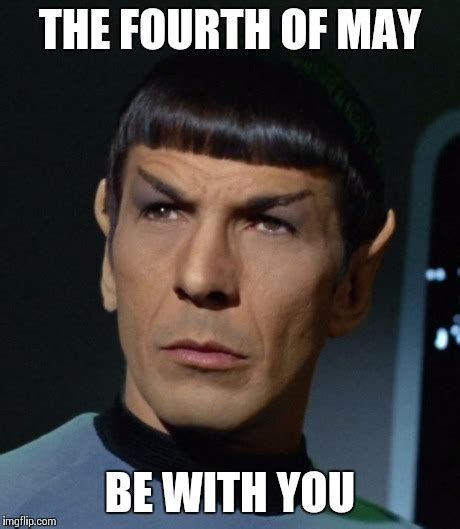 May The Fourth Be With You Meme - spock imgflip