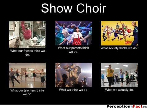Choir Memes - show choir what people think i do what i really do