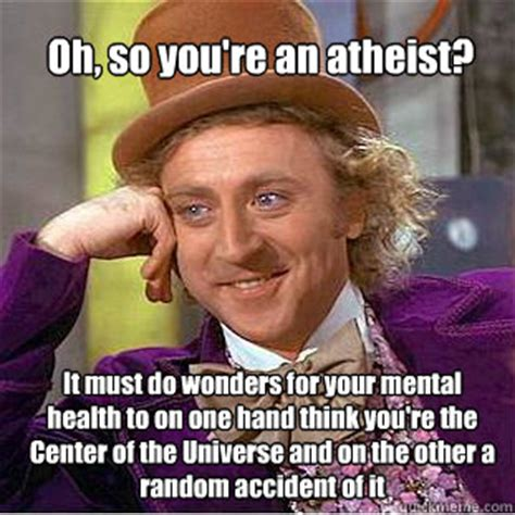 Mental Health Meme - oh so you re an atheist it must do wonders for your