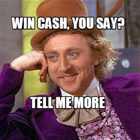 Cash Money Meme - meme creator win cash you say tell me more meme
