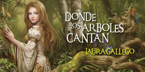 libro donde los rboles cantan los libros de sara donde los arboles cantan laura gallego rese 241 a y frases los libros de sara