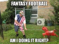 Am I Doing This Right Meme - fantasy football am i doing it right make a meme