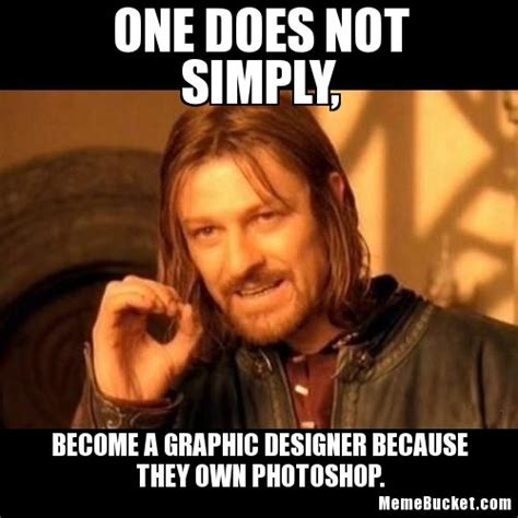 Designer Meme - one does not simply become a graphic designer create