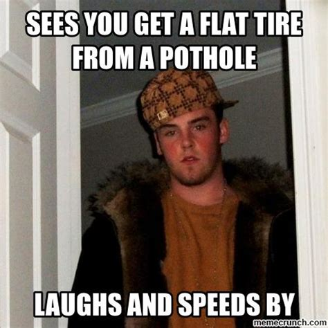 Tire Meme - sees you get a flat tire from a pothole