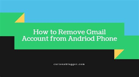 how to delete a account from android curious the future belong to the curious