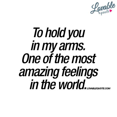 my in arms to hold you in my arms one of the most amazing feelings