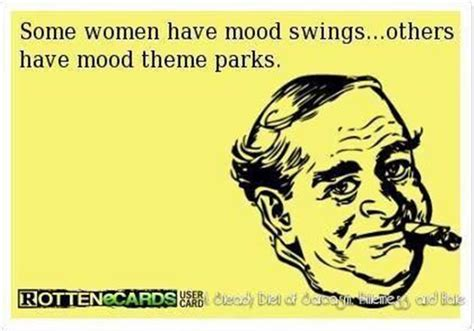 do i have mood swings a woman has mood swings dump a day