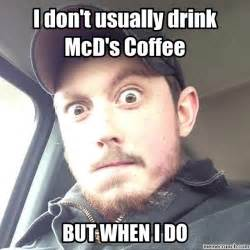 I Don T Usually Meme - i don t usually drink mcd s coffee