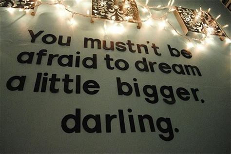 whore in the bedroom quote you mustn 39 t be afraid to dream a little bigger darling