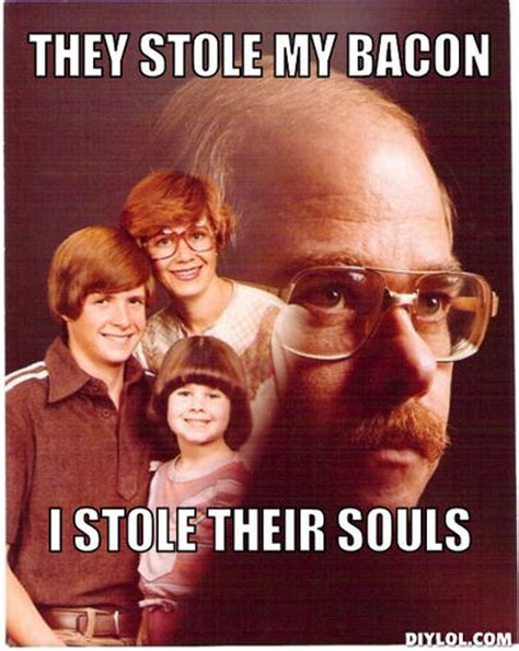 Vengeance Dad Meme Generator - best bacon memes bacon today