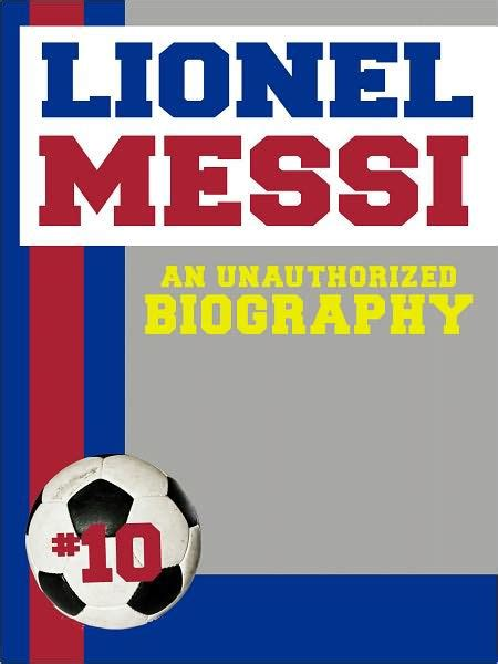 biography messi in english lionel messi an unauthorized biography by belmont