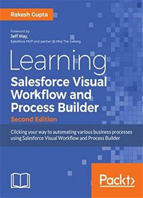 learn salesforce lightning the visual guide to the lightning ui books learning salesforce visual workflow and process builder