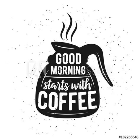 coffee related vintage vector illustration  quote good morning starts  coffee buy