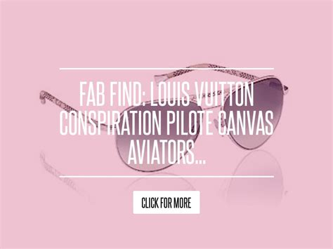 Fab Find Louis Vuitton Conspiration Pilote Canvas Aviators by Fab Find Louis Vuitton Conspiration Pilote Canvas