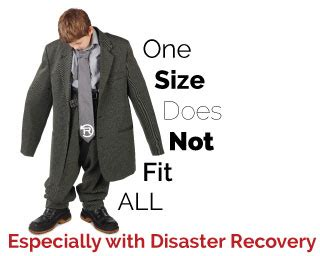 Sometimes one size fits all. And sometimes it doesn?t. With disaster recovery, it never does.