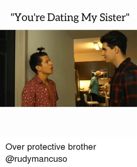 Brother Sister Memes - you re dating my sister over protective brother meme on
