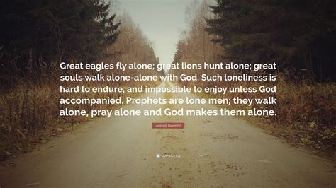 leonard ravenhill quote great eagles fly  great lions hunt  great souls walk