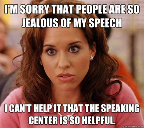 Gretchen Meme - i m sorry that people are so jealous of my speech i can t