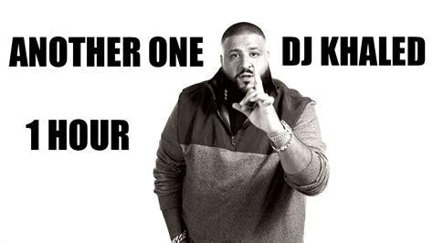 dj khaled one mp dj khaled another one 1 hour youtube