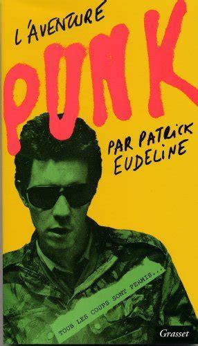 les loyauts littrature franaise 9782709661249 best read patrick eudeline l aventure punk litt 233 rature fran 231 aise crime book pdf