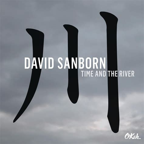Cd David Sanborn Time And The River デヴィッド サンボーン 215 マーカス ミラー 15年ぶりのコラボ アルバム time and the river を4月発売 amass