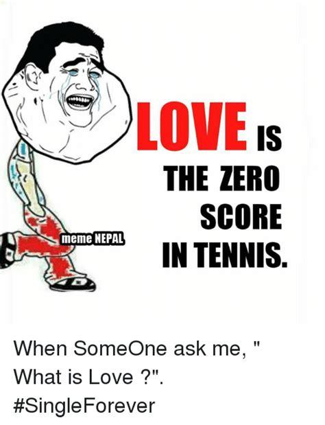 What Is Love Meme - love the zero score meme nepal in tennis when someone ask
