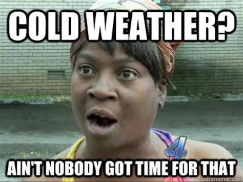 Funny Cold Weather Memes - 10 cold weather memes that might make the cold slightly