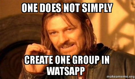 One Does Simply Meme - one does not simply create one group in watsapp one does