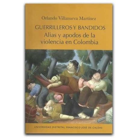 libro topologa de la violencia comprar libro guerrilleros y bandidos alias y apodos de la violencia en colombia