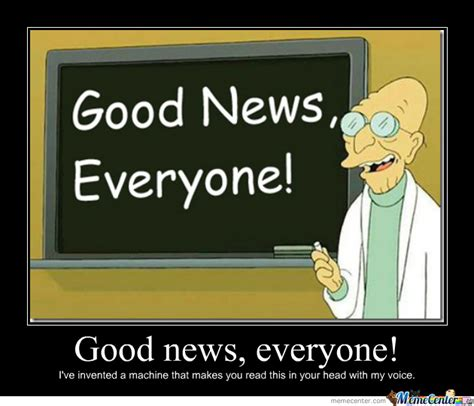 Good News Meme - good news everyone by tenzan meme center