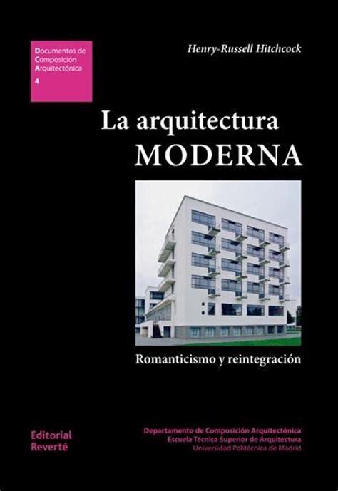 librerias tecnicas en madrid la arquitectura moderna romanticismo y reintegraci 243 n