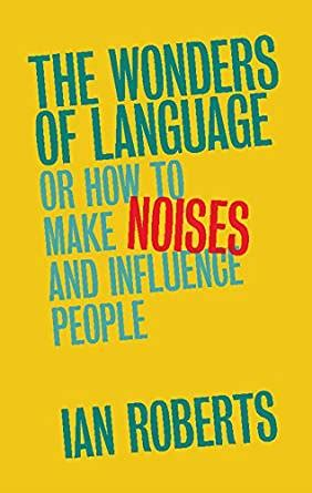 the wonders of language or how to make noises and influence people ebook ian roberts amazon