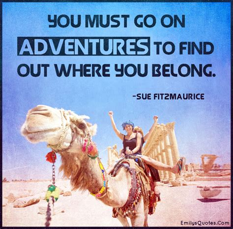Find To Go Out With You Must Go On Adventures To Find Out Where You Belong Popular Inspirational Quotes